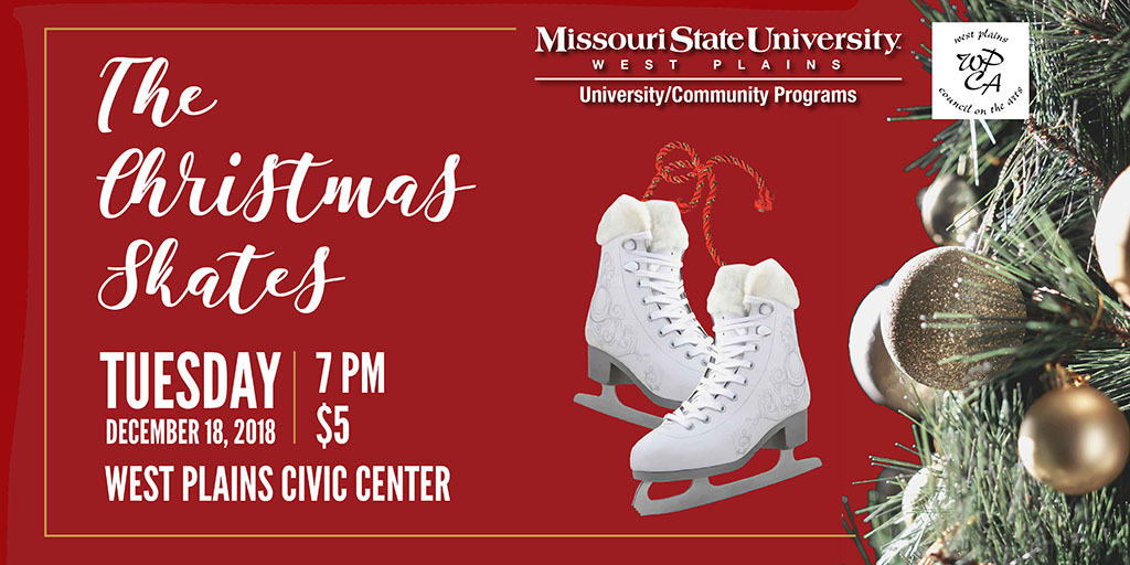 Ice skates are suspended near a Christmas tree. The image contains the logos for Missouri State University-West Plains and the West Plains Council on the Arts. It also contains the words: The Christmas Skates, Tuesday, December 18, 2018, 7 p.m. $5 West Plains Civic Center