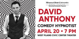 David Anthony Comedy Hypnotist April 20th 7 p.m. West Plains Civic Center Theater